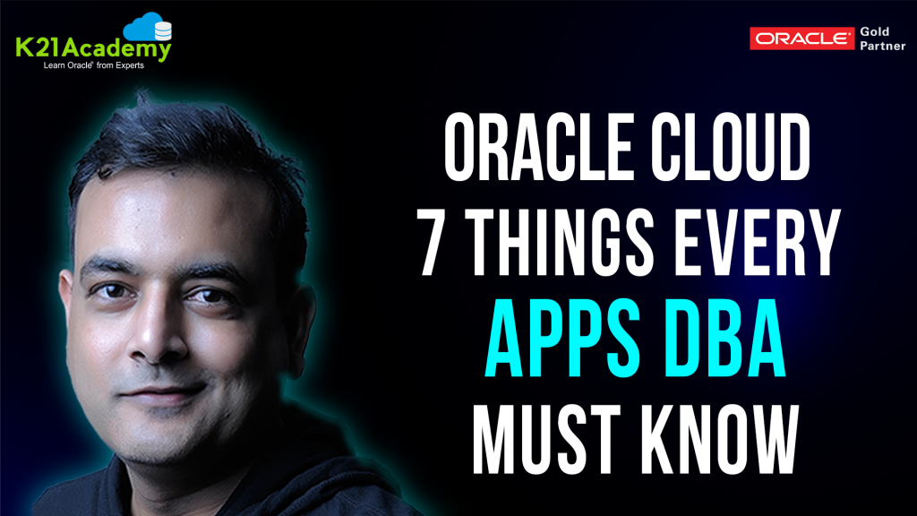 7 Things Every Apps DBA or Architect must know for Oracle Cloud